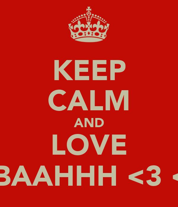 KEEP CALM AND LOVE UBAAHHH <3 <3