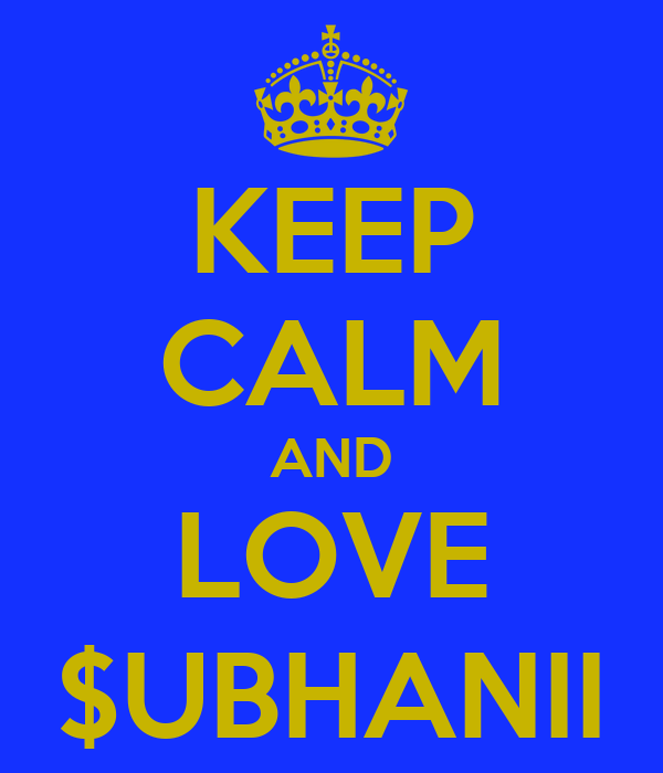 KEEP CALM AND LOVE $UBHANII