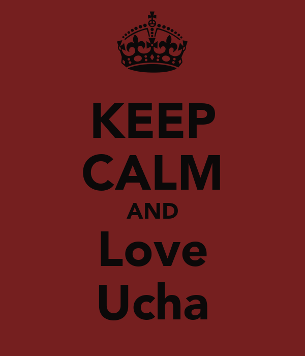 KEEP CALM AND Love Ucha