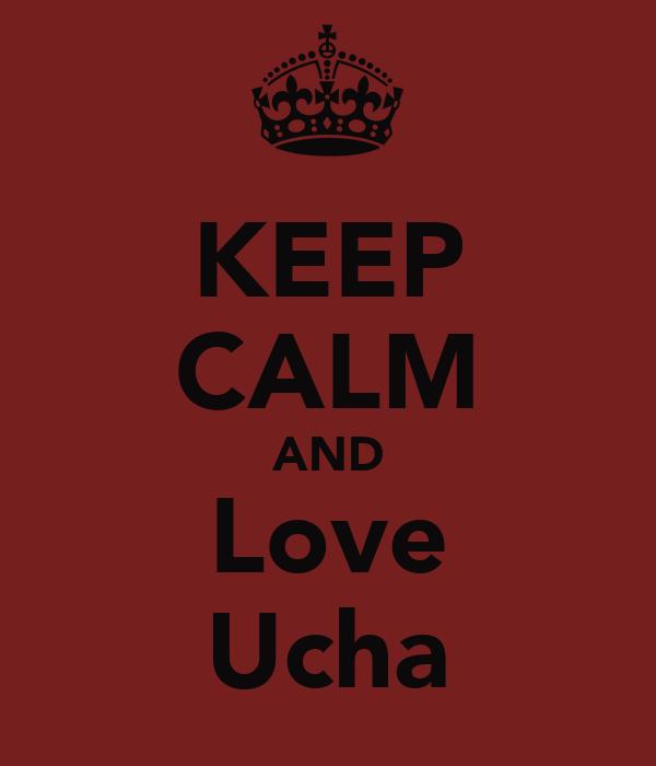 KEEP CALM AND Love Ucha