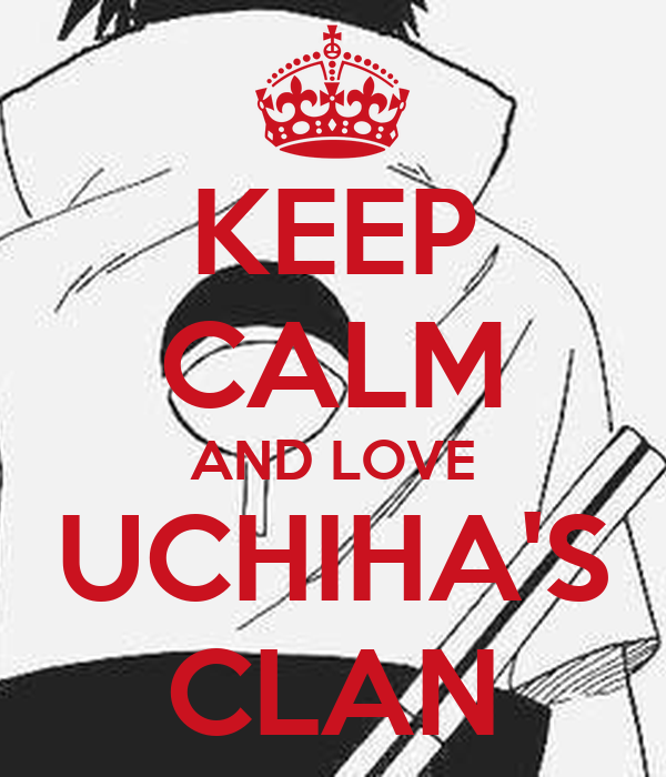 KEEP CALM AND LOVE UCHIHA'S CLAN