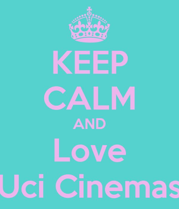 KEEP CALM AND Love Uci Cinemas