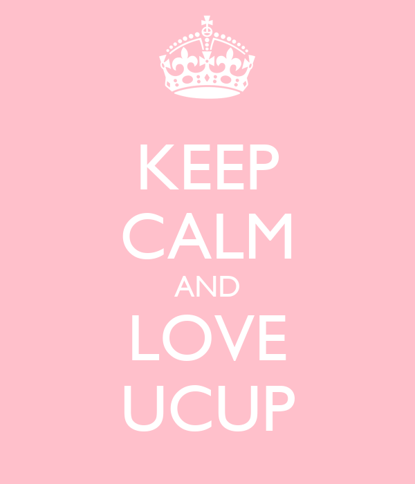 KEEP CALM AND LOVE UCUP