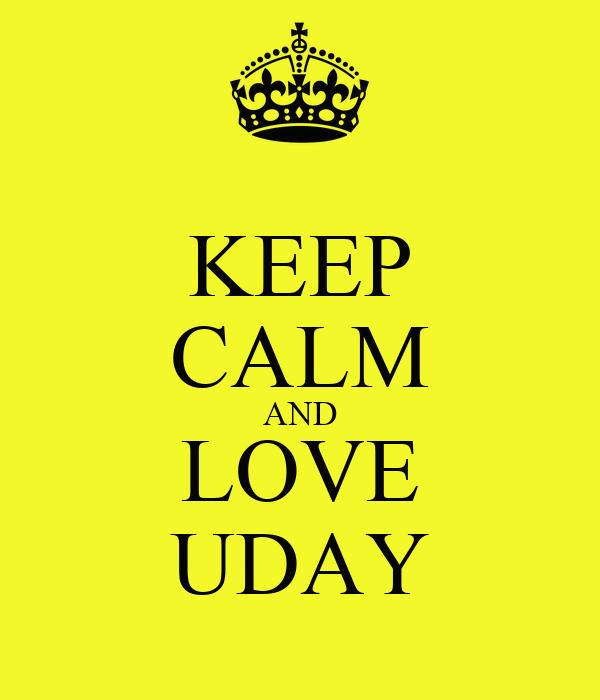 KEEP CALM AND LOVE UDAY