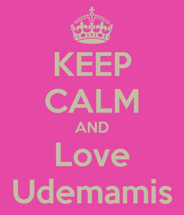 KEEP CALM AND Love Udemamis