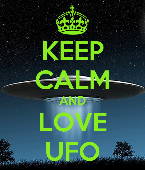 KEEP CALM AND LOVE UFO