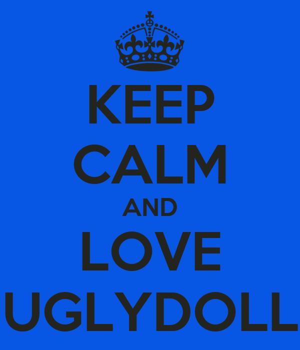 KEEP CALM AND LOVE UGLYDOLL