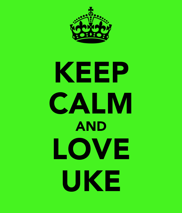 KEEP CALM AND LOVE UKE