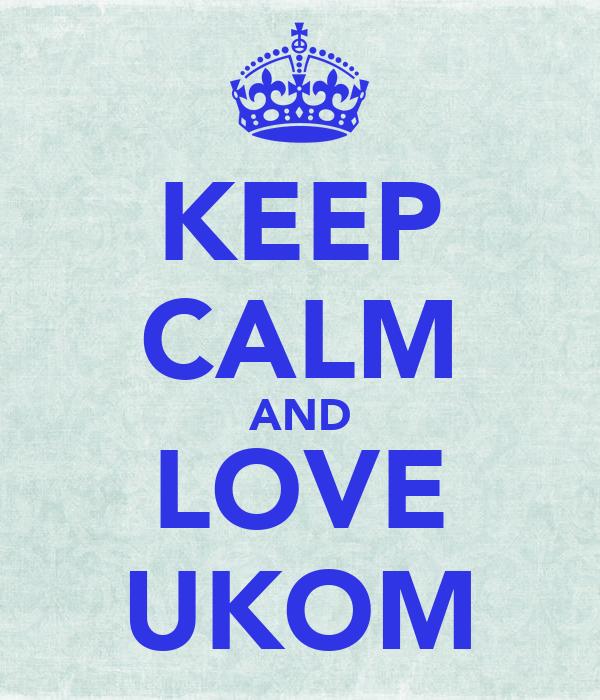KEEP CALM AND LOVE UKOM
