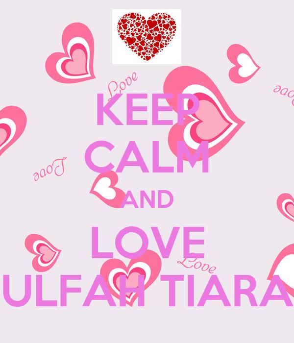 KEEP CALM AND LOVE ULFAH TIARA