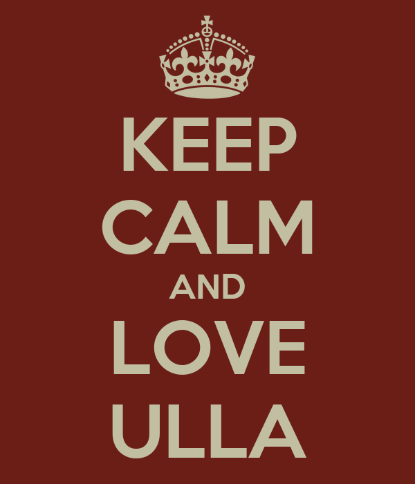 KEEP CALM AND LOVE ULLA