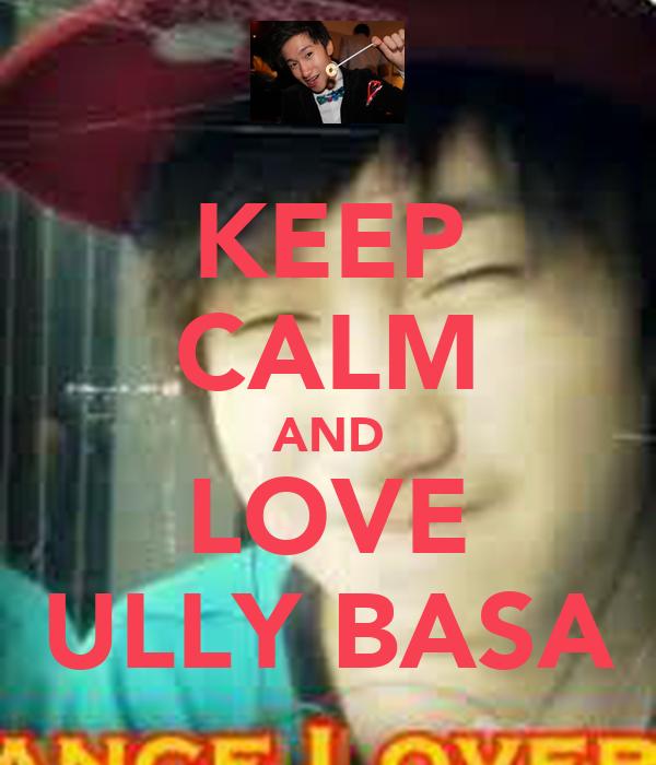 KEEP CALM AND LOVE ULLY BASA