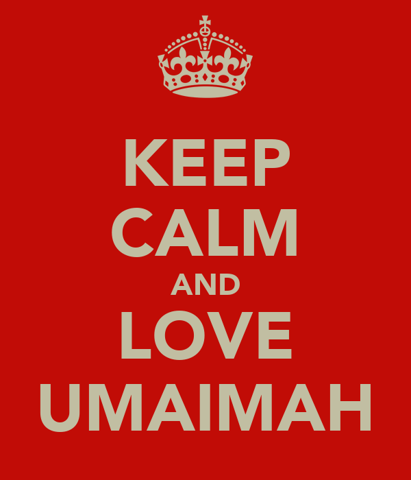 KEEP CALM AND LOVE UMAIMAH