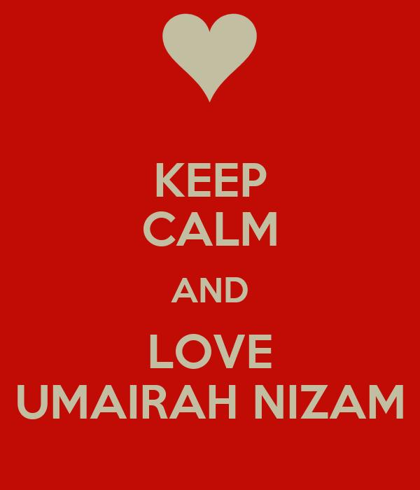 KEEP CALM AND LOVE UMAIRAH NIZAM
