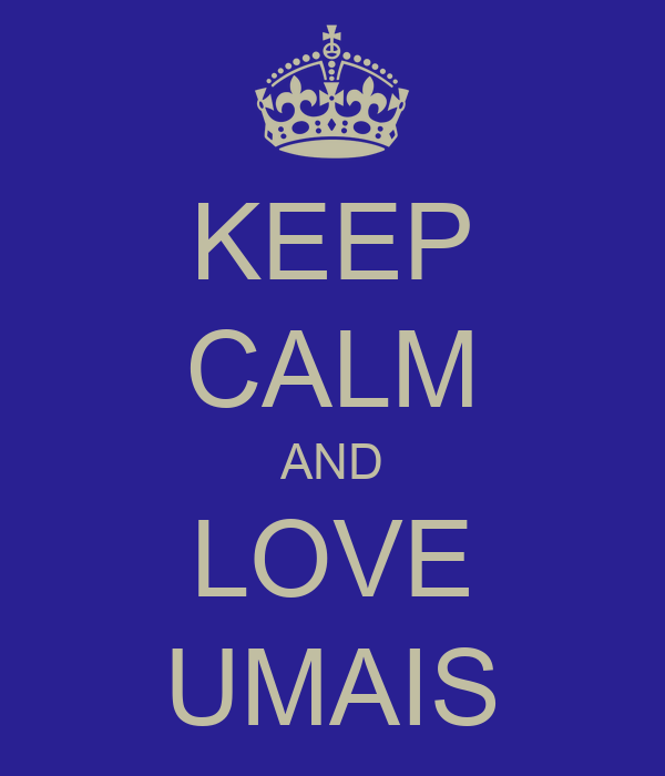 KEEP CALM AND LOVE UMAIS