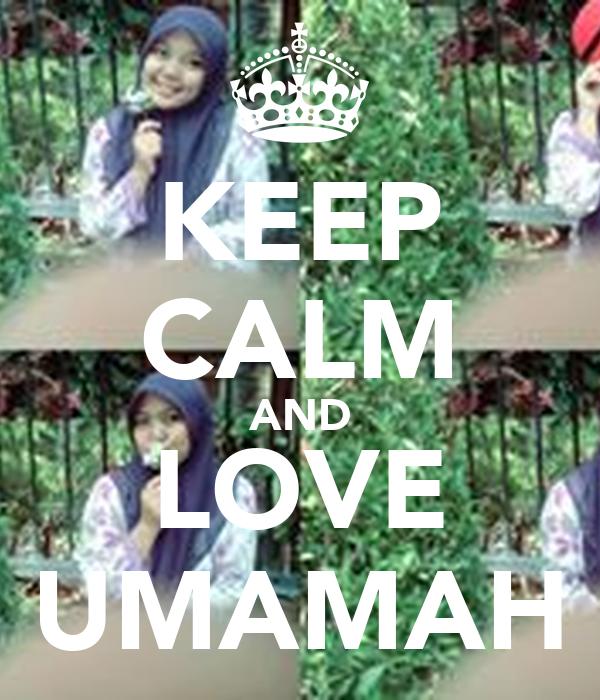 KEEP CALM AND LOVE UMAMAH