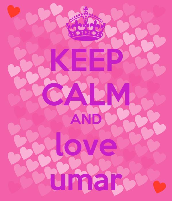 KEEP CALM AND love umar