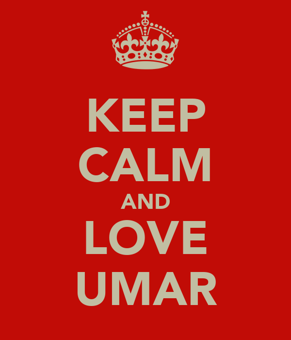 KEEP CALM AND LOVE UMAR