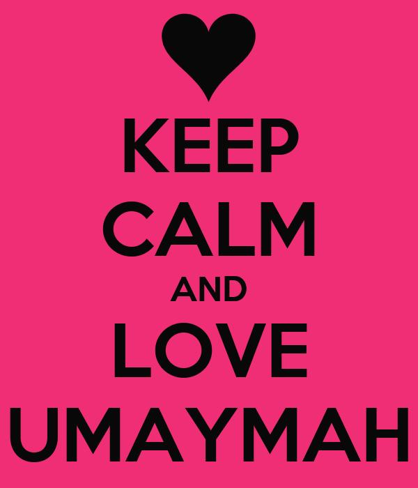 KEEP CALM AND LOVE UMAYMAH