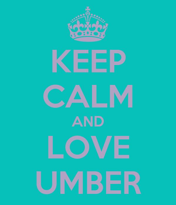 KEEP CALM AND LOVE UMBER