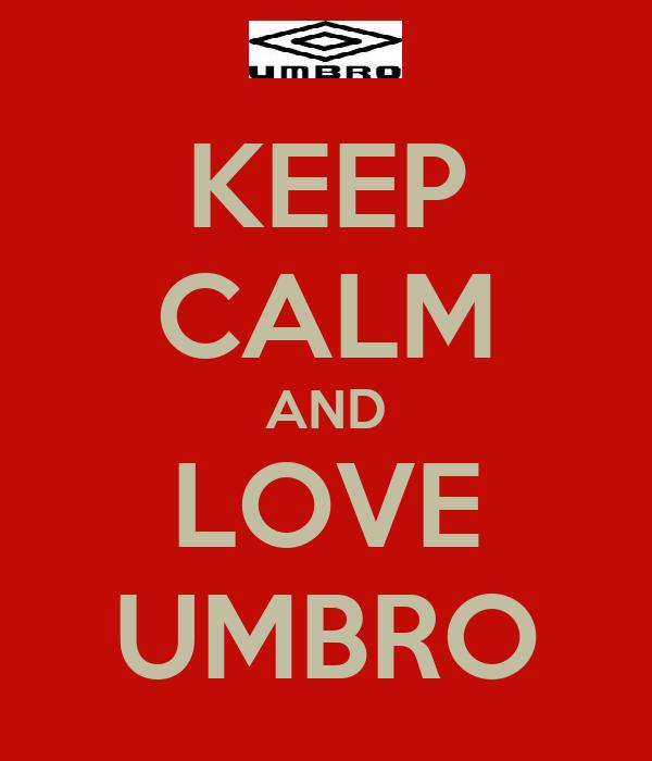 KEEP CALM AND LOVE UMBRO