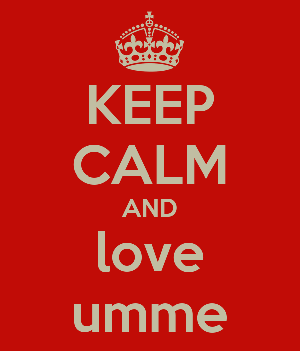 KEEP CALM AND love umme