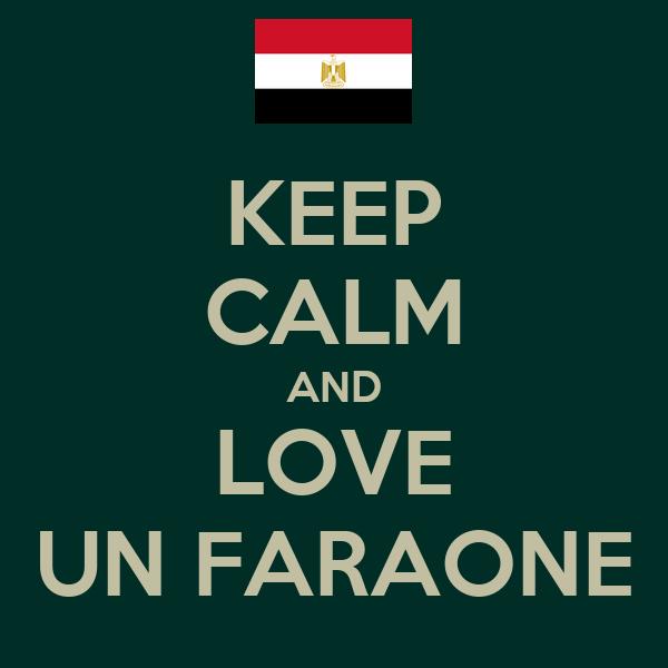 KEEP CALM AND LOVE UN FARAONE