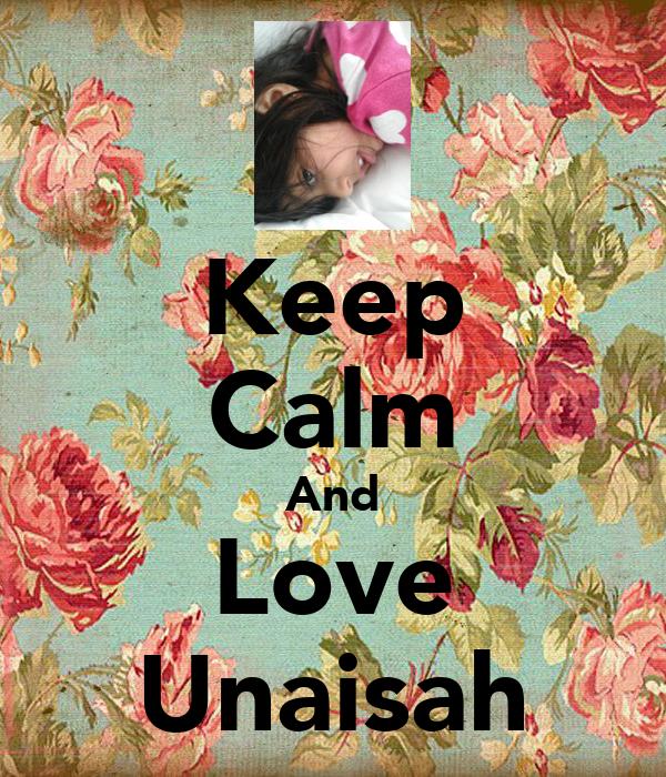 Keep Calm And Love Unaisah