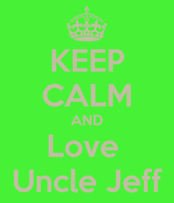 KEEP CALM AND Love  Uncle Jeff