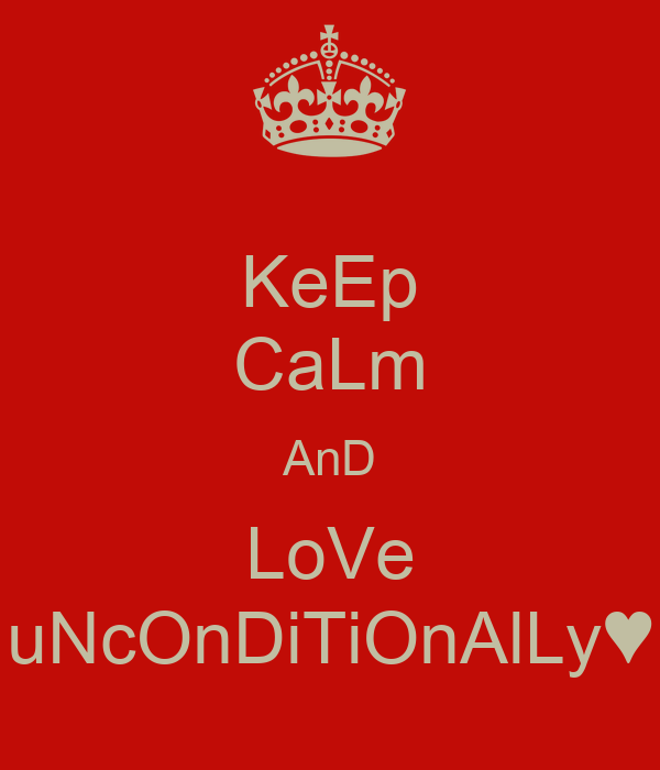 KeEp CaLm AnD LoVe uNcOnDiTiOnAlLy♥