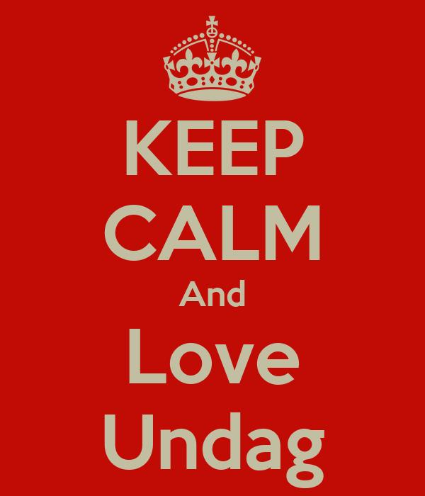 KEEP CALM And Love Undag