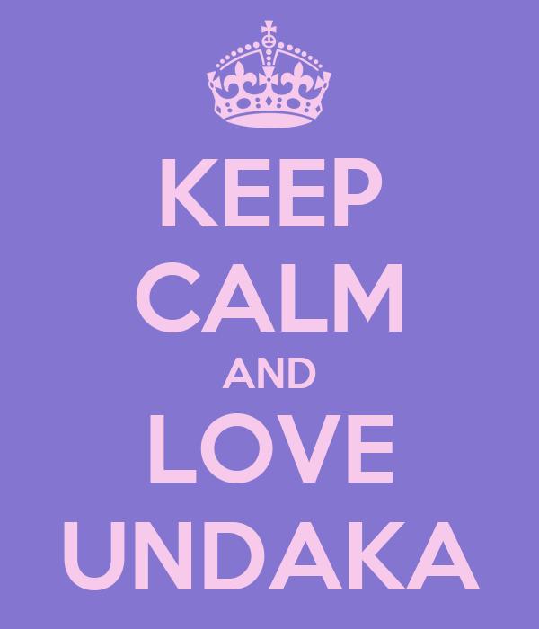 KEEP CALM AND LOVE UNDAKA