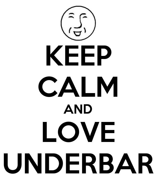 KEEP CALM AND LOVE UNDERBAR