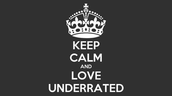 KEEP CALM AND LOVE UNDERRATED