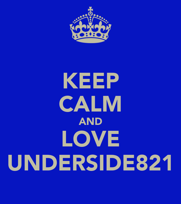 KEEP CALM AND LOVE UNDERSIDE821