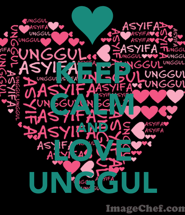 KEEP CALM AND LOVE UNGGUL