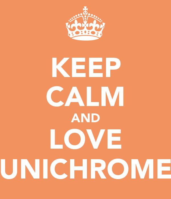 KEEP CALM AND LOVE UNICHROME