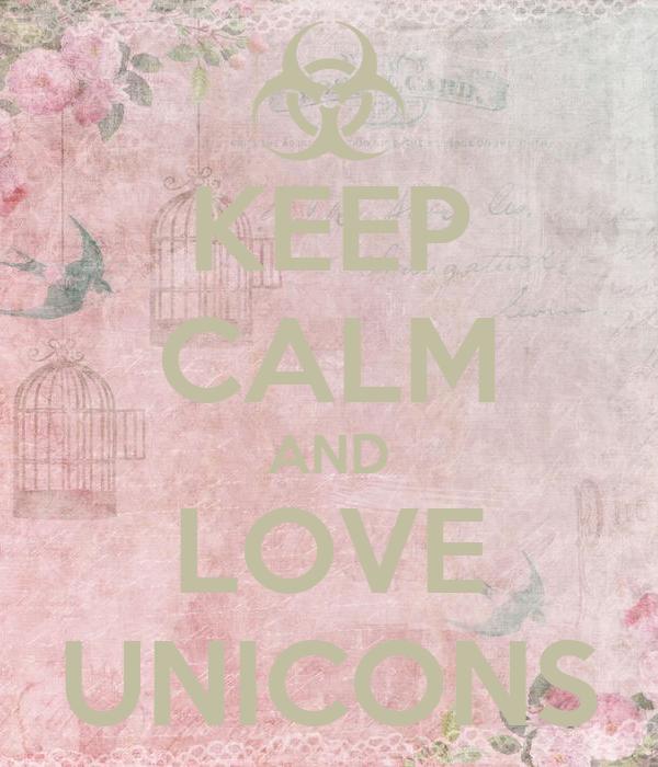 KEEP CALM AND LOVE UNICONS