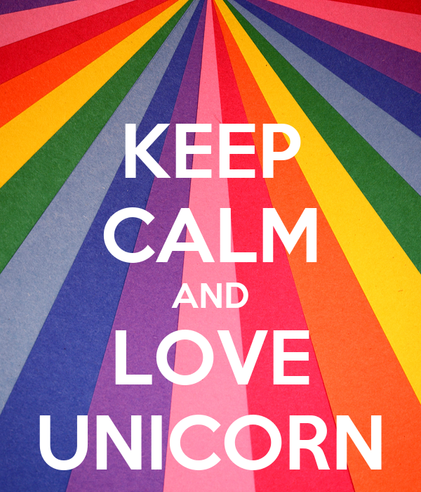 KEEP CALM AND LOVE UNICORN
