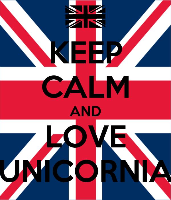 KEEP CALM AND LOVE UNICORNIA