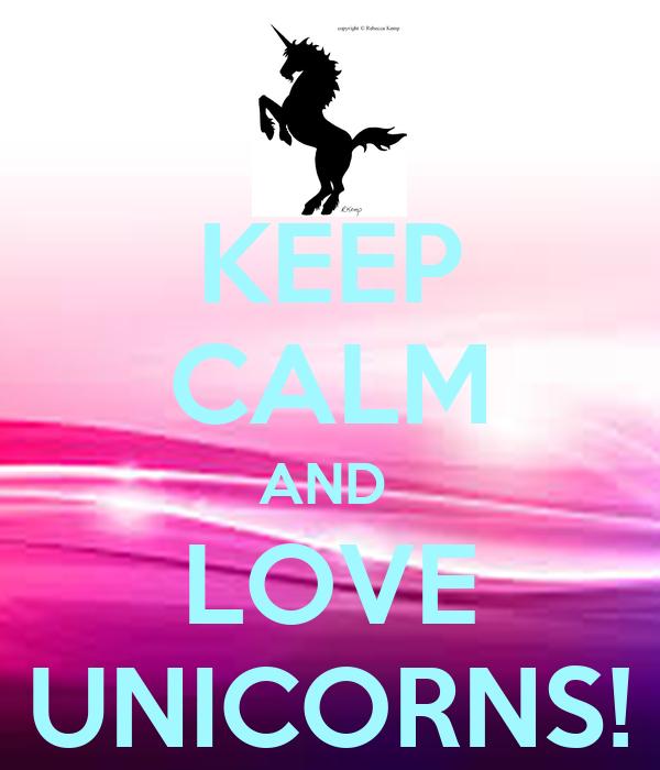 KEEP CALM AND  LOVE UNICORNS!