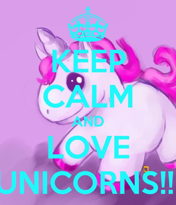 KEEP CALM AND LOVE UNICORNS!!!