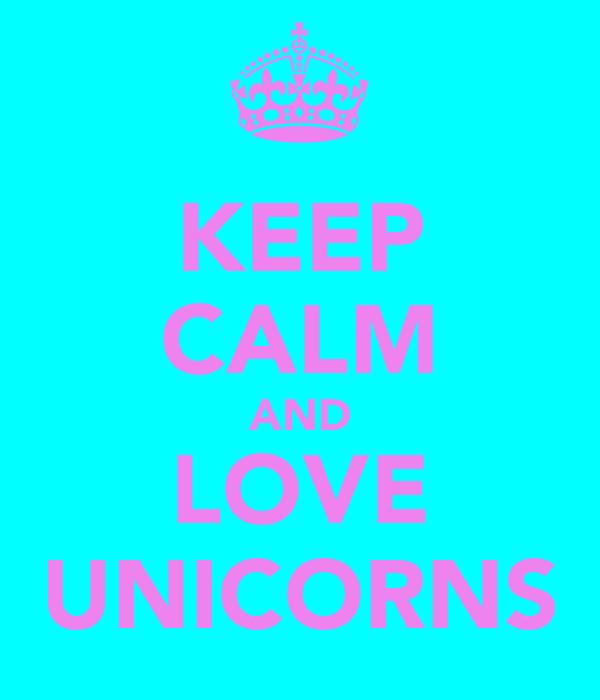 KEEP CALM AND LOVE UNICORNS