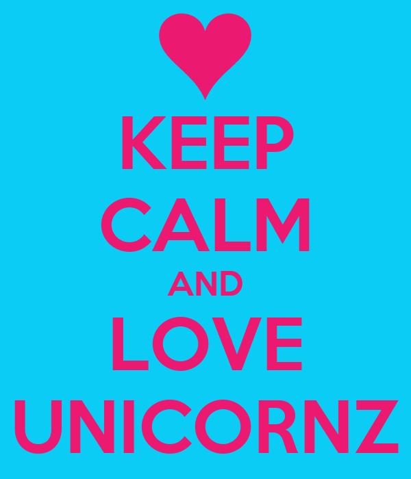 KEEP CALM AND LOVE UNICORNZ