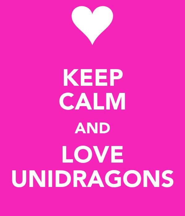 KEEP CALM AND LOVE UNIDRAGONS