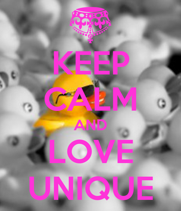 KEEP CALM AND LOVE UNIQUE