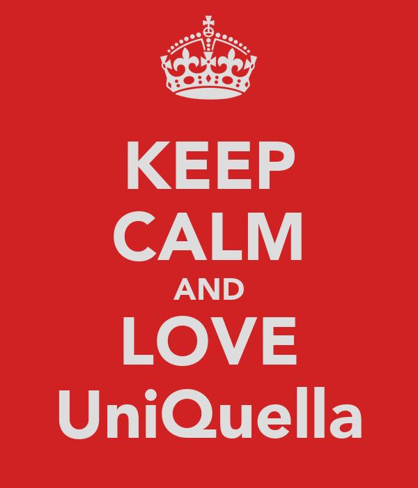 KEEP CALM AND LOVE UniQuella
