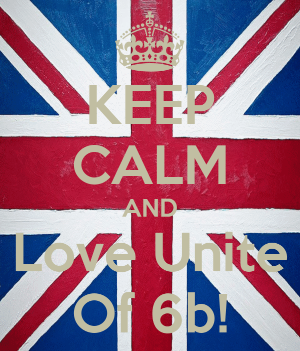 KEEP CALM AND Love Unite Of 6b!