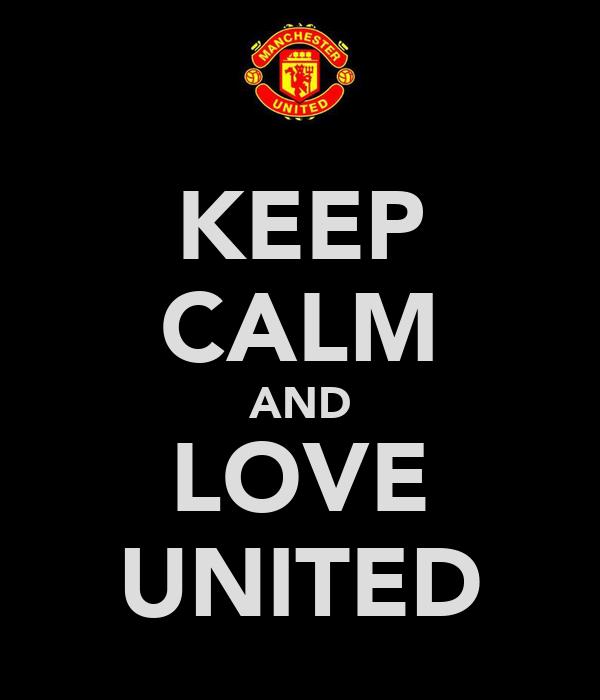 KEEP CALM AND LOVE UNITED