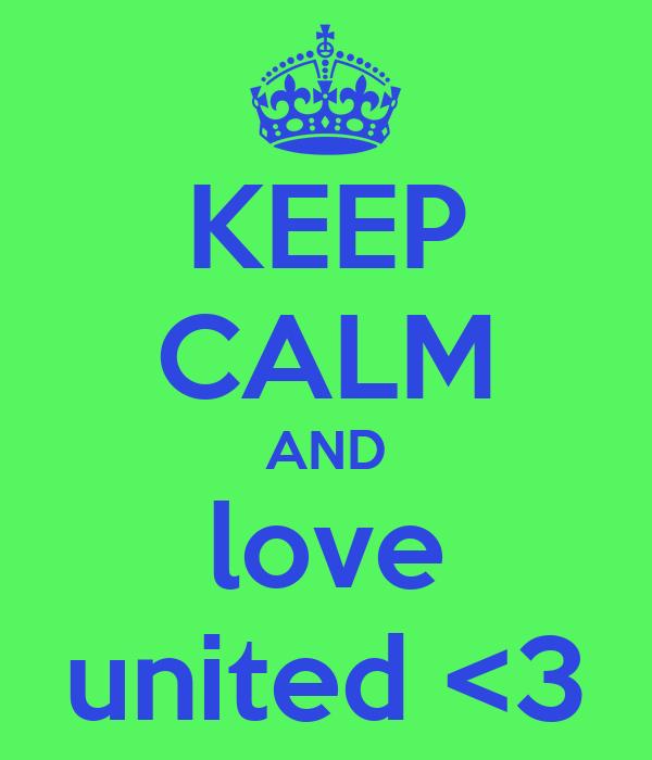KEEP CALM AND love united <3